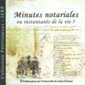 Minutes Notariales Ou Instantanes De La Vie ; Les Notaires Et Leurs Archives; Patrisources 2 - Couverture - Format classique