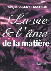 La Vie Et L'Ame De La Matiere - Couverture - Format classique