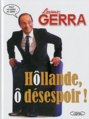 Vente  Hollande, ô désespoir !  - Laurent Gerra