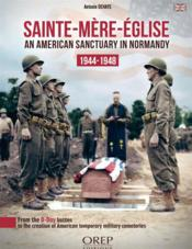 Vente livre :  Sainte-Mère-Eglise ; an american sanctuary in Normandy 1944-1948  - Antonin Dehays