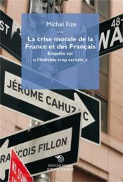 La crise morale de la France et des Français ; enquête sur « l'individu trop certain » - Couverture - Format classique