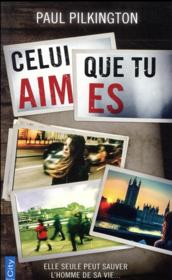 Vente livre :  Celui que tu aimes  - Pilkington Paul - Paul Pilkington - Paul Pilkington