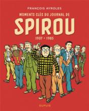Vente  Moments clés du journal de Spirou ; 1937/1985  - Francois Ayroles