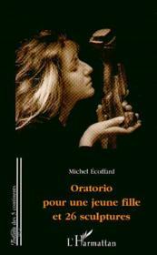 Oratorio Pour Une Jeune Fille Et 26 Sculptures - Couverture - Format classique