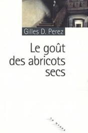Le Gout Des Abricots Secs - Couverture - Format classique