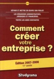 Comment créer votre entreprise ? (édition 2007-2008) - Couverture - Format classique