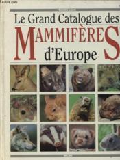 Le grand catalogue des mammiferes en europe - Couverture - Format classique