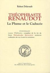 Theophraste Renaudot ; La Plume Et Le Caducee - Couverture - Format classique