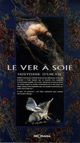 Le ver à soie ; histoire d'un fil - Couverture - Format classique