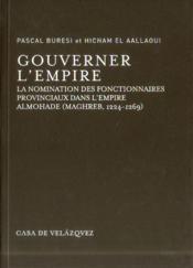 Gouverner L Empire. La Nomination Des Fonctionnaires Provinciaux Dans L'Empire Almohade (Maghreb 122 - Couverture - Format classique