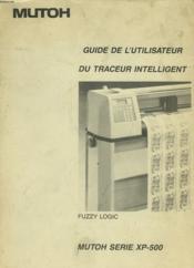 Guide De L'Utilisateur Du Traceur Intelligent - Mutoh Serie Xp-500 - Couverture - Format classique