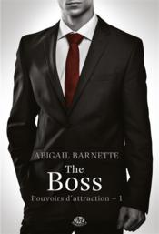 Vente livre :  Pouvoirs d'attraction t.1 ; the boss  - Abigail Barnette
