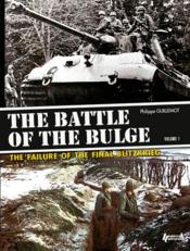 Vente livre :  The battle of the Bulge, the failure of the final blitzkrieg t.1  - Philippe Guillemot