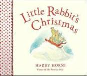 Vente livre :  LITTLE RABBIT'S CHRISTMAS  - Harry Horse
