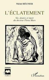 L'éclatement ; vie, doutes et mort du docteur flora mars - Intérieur - Format classique