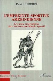 L'Empreinte Sportive Amerindienne ; Les Jeux Amerindiens Face Au Nouveau Monde Sportif - Intérieur - Format classique