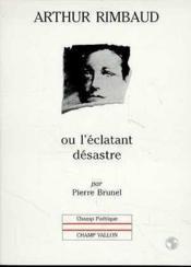 Arthur Rimbaud Ou L'Eclatant Desastre - Couverture - Format classique