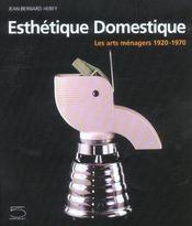 Esthetique Domestique : Les Arts Menagers 1920-1970 - Intérieur - Format classique