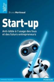 Vente  Start-up ; anti-bible à l'usage des fous et des futurs entrepreneurs  - Bruno Martinaud