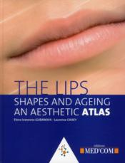 Vente livre :  The lips, shapes and ageing ; an aesthetic atlas  - Elena Ivanovna Gubanova - Laurence Caisey