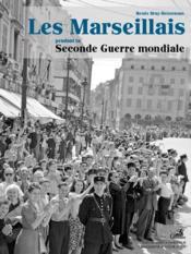 Les Marseillais pendant la seconde guerre mondiale - Couverture - Format classique