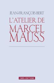 L'atelier de Marcel Mauss ; un anthropologue paradoxal - Couverture - Format classique