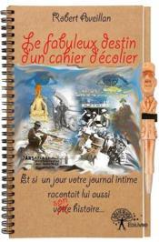 Le fabuleux destin d'un cahier d'écolier ; et si un jour votre journal intime racontait lui aussi son histoire - Couverture - Format classique