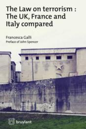 Vente livre :  The law on terrorism : the UK, France and Italy compared  - Francesca Galli - John Spencer
