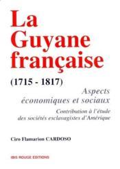 La Guyane française (1715-1817) ; aspects économiques et sociaux, contribution à l'étude des sociétés esclavagistes d'Amérique - Couverture - Format classique