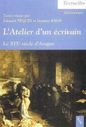 L'atelier d'un écrivain ; le XIXe siècle d'Aragon - Couverture - Format classique