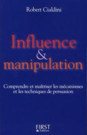 Influence et manipulation ; comprendre et maîtriser les mécanismes et les techniques de persuasion - Couverture - Format classique