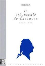 Le Crepuscule De Casanova 1774-1798 - Couverture - Format classique