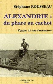 Alexandrie, du phare au cachot ; Egypte, 12 ans d'aventures - Couverture - Format classique