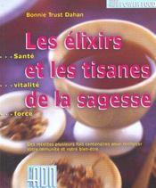 Les elixirs et les tisanes de la sagesse ; des recettes plusieurs fois centeniares pour renforcer votre immunite - Intérieur - Format classique