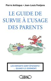 Le guide de survie a l'usage des parents  - Pierre Antilogus - Jean-Louis Festjens