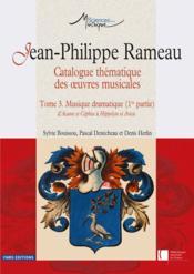 Jean-Philippe Rameau ; catalogue thématique des oeuvres musicales t.3 ; musique dramatique 1re partie - Couverture - Format classique
