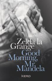 Vente livre :  Good morning, Mr Mandela  - Zelda La Grange