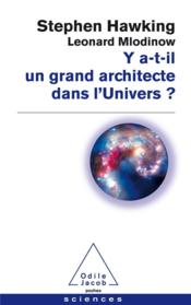 Vente livre :  Y a-t-il un grand architecte dans l'univers ?  - Leonard Mlodinow - Stephen William Hawking
