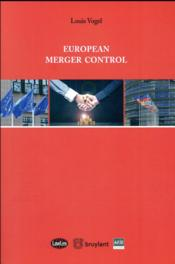 Vente livre :  European merger control  - Vogel L. - Louis Vogel