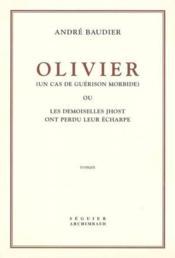 Olivier (Un Cas De Guerison Morbide) Ou Les Demoiselles Jhost On Perdu Leur Echarpe - Roman - Couverture - Format classique