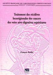 Traitement des récidives locorégionales des cancers des voies aéro-digestives supérieures - Couverture - Format classique