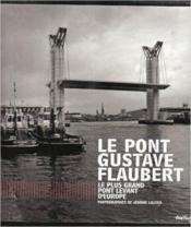 Le pont Gustave Flaubert ; le plus grand pont levant d'Europe - Couverture - Format classique
