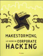 Vente  Makestorming ; le guide du corporate hacking  - Marie-Noeline Viguie - Stephanie Bacquere