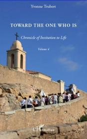 Vente livre :  Toward the one who is t.4 ; chronicle of invitation to life  - Yvonne Trubert