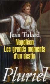 Napoléon ; les grands moments d'un destin  - Jean Tulard