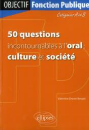 Vente livre :  50 Questions Incontournables A L'Oral Culture Et Societe Categories A Et B  - Drevet Benatti