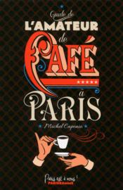 Guide de l'amateur de café à Paris  - Michel Caponio