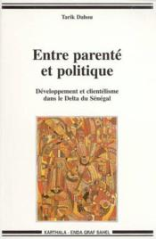 Entre parente et politique - developpement et clientelisme dans le delta du senegal - Couverture - Format classique