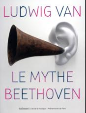 Ludwig van ; le mythe Beethoven  - Collectifs Gallimard