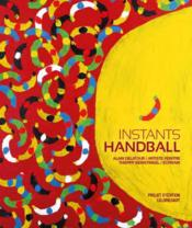 Vente livre :  Instants handball  - Alain Delatour - Thierry Beinstingel